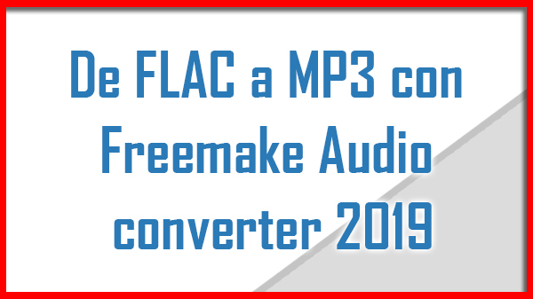 De FLAC a MP3 con Freemake Audio converter 2019