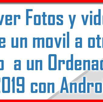 Transferir o Mover Fotos y videos de movil a otro o a PC 2019 con Android