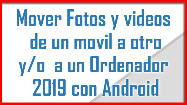 Transferir o Mover Fotos y videos de movil a otro o a PC 2019 con Android