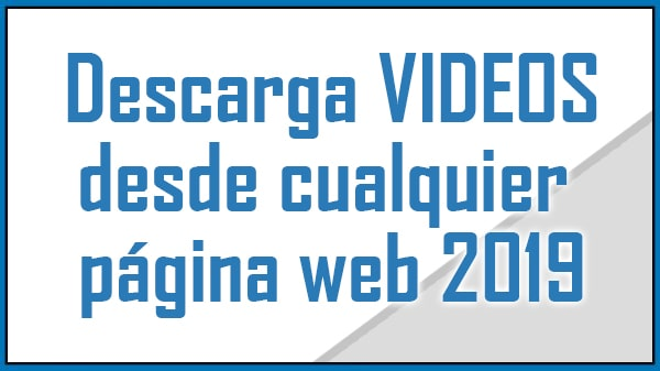 Descargar videos desde internet con Google Chrome