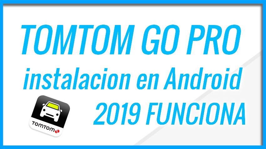 Instalar TOMTOM GO PRO en Android
