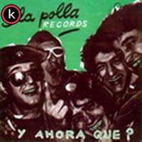 La Polla Records - Y Ahora Qué?