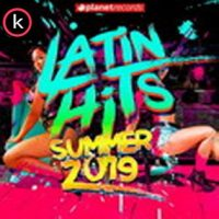 Latin Hits Summer 2019: 40 Latin Music Hits