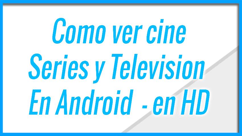 Como ver cine - series y television en android - Calidad HD y Gratis - Sin propaganda