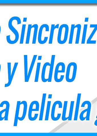 Como Sincronizar Audio y Video en una pelicula gratis - Parte 2 - 2020